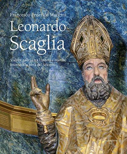 Leonardo Scaglia. Sculptor gallicus tra Umbria e Marche intorno alla metà del Seicento. Ediz. illustrata por Francesco F. Mancini