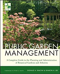 Public Garden Management: A Complete Guide to the Planning and Administration of Botanical Gardens and Arboreta