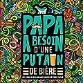 Papa a besoin d'une p*tain de bière - Un livre de coloriage grossier pour papas