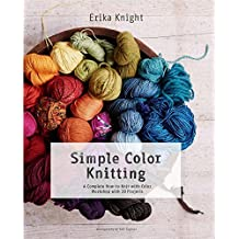 Simple Color Knitting: A Complete How-to-Knit-with-Color Workshop with 20 Projects by Erika Knight (2015-09-29)