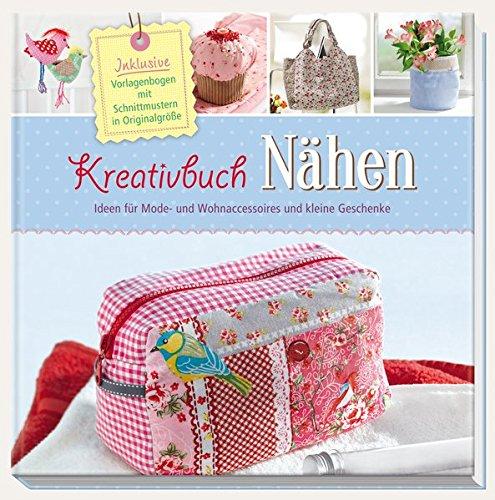 Kreativbuch Nähen - Ideen für Mode- und Wohnaccessoires und kleine Geschenke: Inklusive Vorlagenbogen mit Schnittmustern in ()