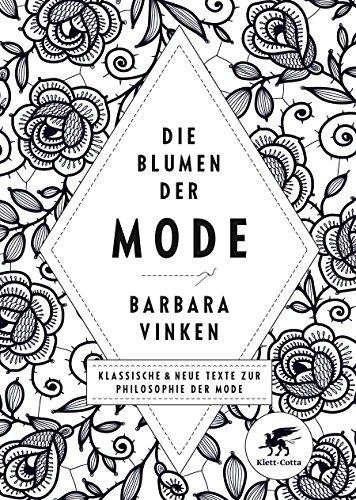 Die Blumen der Mode: Klassische und neue Texte zur Philosophie der Mode