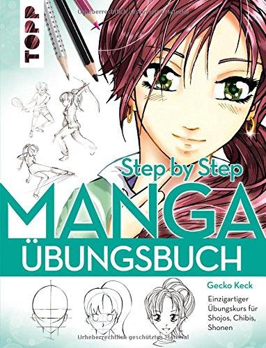 Manga Step by Step Übungsbuch: Einzigartiger Übungskurs für Shojos, Chibis, Shonen