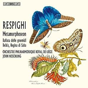 Respighi:Metamorphoseon [John Neschling, Orchestre Philharmonique Royal de Liège] [BIS: BIS2130]