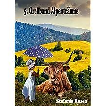 5. Großband Alpenträume: 3 Bände in einem Band (Heimatromane)