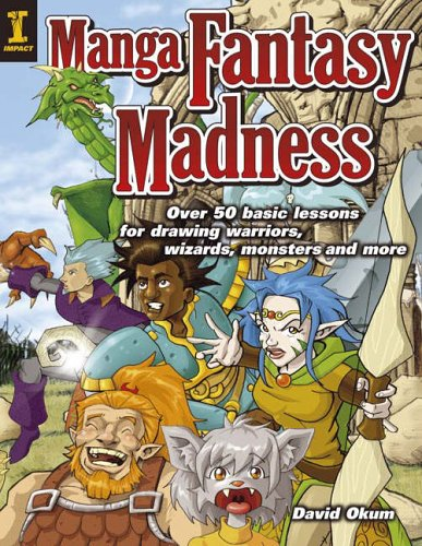 Manga Fantasy Madness: Over 60 Basic Lessons for Drawing Warriors, Wizards, Monsters and More