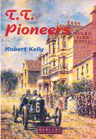 T.T. Pioneers: Early Car Racing in the Isle of Man por Robert Kelly