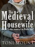 The Medieval Housewife: & Other Women of the Middle Ages