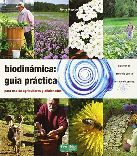 Biodinámica: Guía Práctica. Para Agricultores Y Aficionados (Guías para La Fertilidad de la Tierra) por Pierre Masson