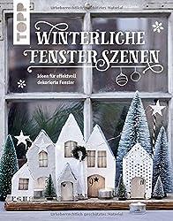 Winterliche Fensterszenen: Ideen für effektvoll dekorierte Fenster (KREATIV.INSPIRATION.)