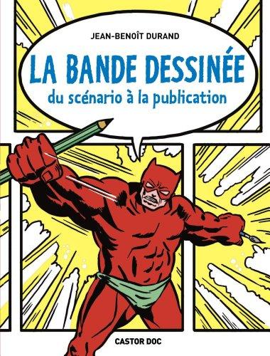 La bande dessinee Du scenario a la publication par Jena-Benoit Durand