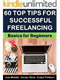 60 Top Tips for Successful Freelancing: Basics for Beginners (Business Basics for Beginners Book 66)