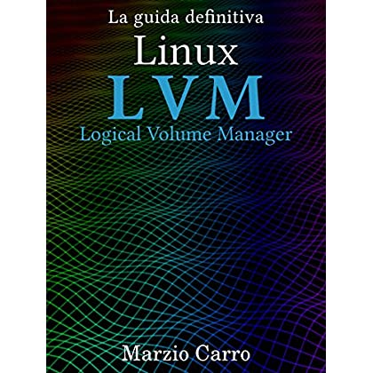Linux Lvm - Logical Volume Manager - La Guida Definitiva