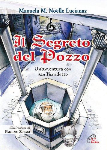 Il segreto del pozzo. Un'avventura con San Benedetto (Grandi storie. Giovani lettori)