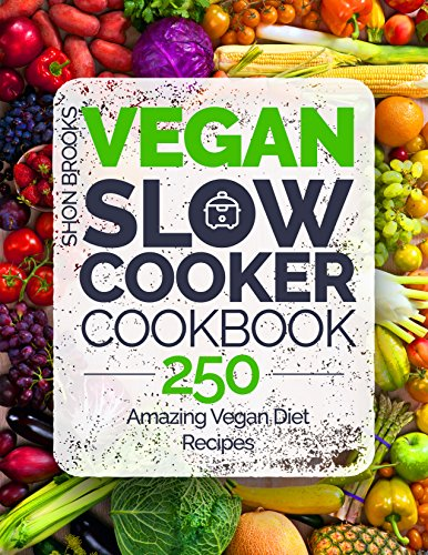 Vegan Slow Cooker Cookbook: 250 Amazing Vegan Diet Recipes (English Edition)