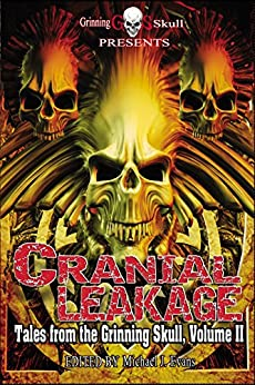 Cranial Leakage: Tales from the Grinning Skull, Volume II by [McLaughlin, Mark, Grant, Catherine, Buck, Jonah, McConchie, Lyn, Tandy, R.T., Labbe, Michael J., Dobson, Joshua, Bampton, Kevin, Kay-Smith, Seaton]