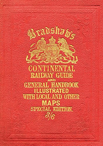 Bradshaw's Continental Railway Guide (full edition) (Old House) por George Bradshaw