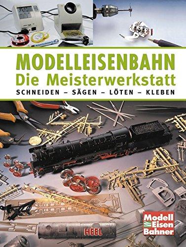 modelleisenbahn-die-meisterwerkstatt-schneiden-sagen-loten-kleben
