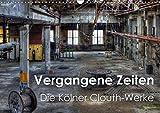 Vergangene Zeiten - Die Kölner Clouth-Werke (Wandkalender 2019 DIN A3 quer): Spektakuläre historischen Aufnahmen der Clouth Gummiwerke AG in Köln (Monatskalender, 14 Seiten ) (CALVENDO Orte)