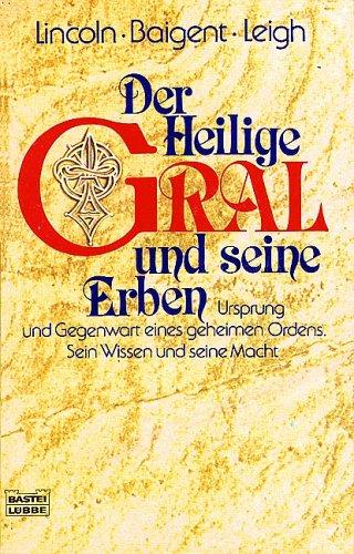 Der Heilige Gral und seine Erben: Ursprung und Gegenwart eines geheimen Ordens. Sein Wissen und seine Macht