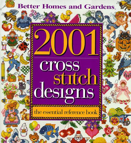 Better Homes And Gardens Cross Stitch (2001 Cross-Stitch Designs: The Essential Reference Book (Better Homes & Gardens))