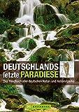 Deutschlands letzte Paradiese. Das Handbuch aller deutschen Natur- und Nationalparks - Tassilo Wengel