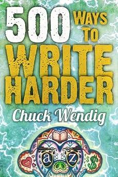500 Ways To Write Harder (English Edition) par [Wendig, Chuck]