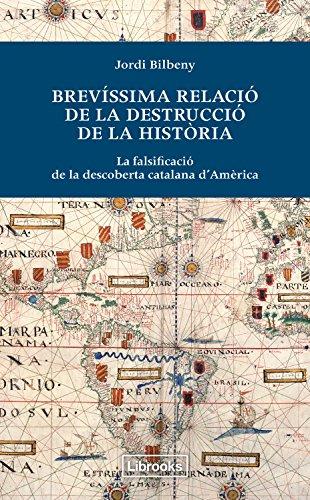 Brevíssima relació de la destrucció de la història: La falsificació de la descoberta catalana d'Amèrica (Inedita) (Catalan Edition) por Jordi Bilbeny