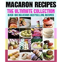 Macarons :The Ultimate Recipe Guide (English Edition)