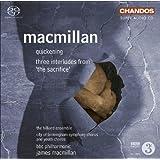 MacMillan, J.: Sacrifice (The): 3 Interludes / Quickening (Hilliard Ensemble, City Of Birmingham Symphony Chorus, BBC Philharmonic, MacMillan)