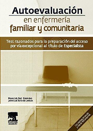 Autoevaluación en enfermería familiar y comunitaria : test razonados para la preparación del acceso por vía excepcional al título de especialista por Enrique Fernando Galiano Sierra