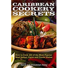 Caribbean Cookery Secrets: How to Cook 100 of the Most Popular West Indian, Cajun and Creole Dishes