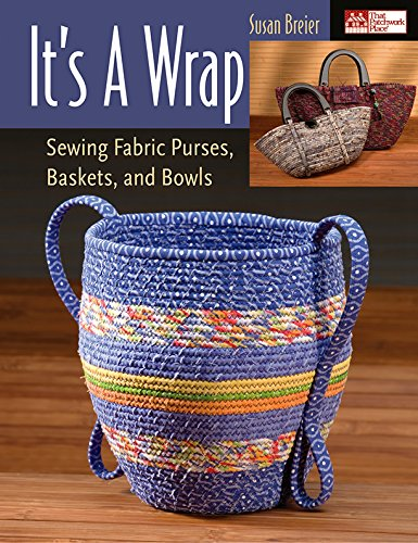 Baskets Decor Home (It's a Wrap: Sewing Fabric Purses, Baskets, and Bowls)