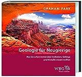 Geologie für Neugierige: Was Sie schon immer über Gebirge, Kristalle und Erdbeben wissen wollten - Graham Park