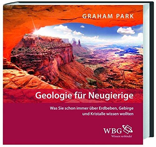 Geologie für Neugierige: Was Sie schon immer über Gebirge, Kristalle und Erdbeben wissen wollten
