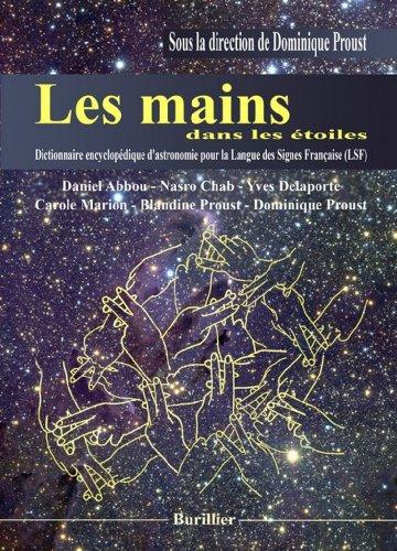 Les mains dans les étoiles : Dictionnaire encyclopédique d'astronomie pour la Langue des Signes Française (LSF) par Proust Dominique