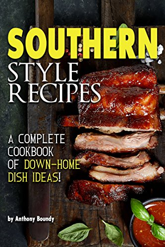 Southern Style Recipes: A Complete Cookbook of Down-Home Dish Ideas! (English Edition) - Southern Food Comfort Living