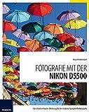 Fotografie mit der Nikon D5500: Das intuitive Kreativ-Werkzeug für die moderne Spiegelreflexfotografie.