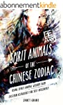 Spirit Animals of the Chinese Zodiac:...