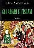 Gli Arabi e l'Islam. Storia, civilta', cultura.