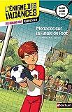 Menaces sur la finale de foot - L'énigme des vacances - CE2 vers CM1 - 8/9 ans