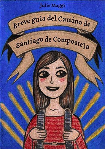Breve guía del Camino de Santiago de Compostela por Julie Maggi