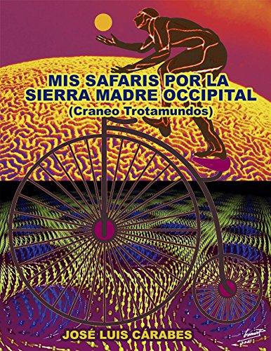 MIS SAFARIS POR LA SIERRA MADRE OCCIPITAL: (CRANEO GLOBETROTTER) por JOSE LUIS  CARABES