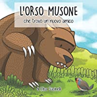 L'Orso Musone che trovò un nuovo amico: Favola illustrata per bambini. Il viaggio di un orso un po' maldestro alla…
