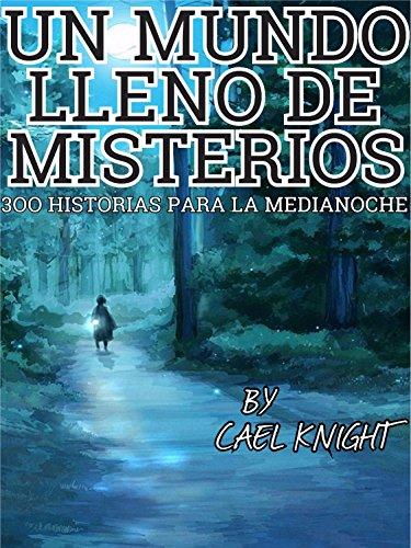 Un Mundo Lleno de Misterios: 300 Historias Para la Medianoche