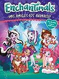 ¡Mis amigos los animales! (Enchantimals. Actividades)