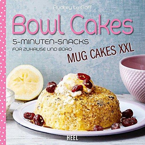 Bowl Cakes - Mug Cakes XXL: 5-Minuten-Snacks für Zuhause und Büro