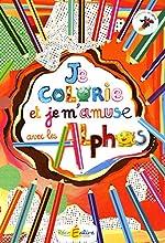 Je colorie et je m'amuse avec les Alphas de Claude Huguenin