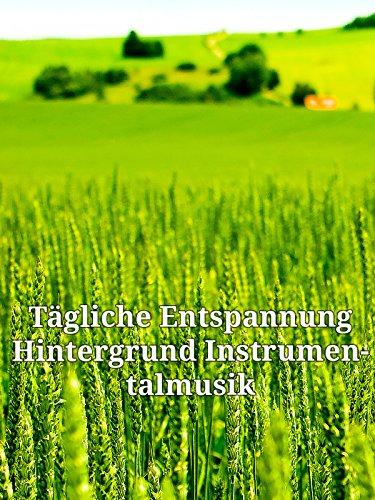 Tägliche Entspannung: Hintergrund Instrumentalmusik