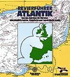 Revierführer Atlantik. Englischer Kanal, Westküsten der Britischen Inseln, Irlands Küsten, Atlantikküste der iberischen Halbinsel bis Gibraltar, Azoren, Madeira, Kanarische und Kapverdische Inseln -